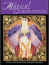 Magical Cross Stitch (eBook): Over 25 Enchanting Fantasy Designs