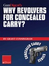 Gun Digest's Why Revolvers for Concealed Carry? eShort (eBook): Why Would Someone Choose Concealed Carry Revolvers Over Semi-automatics?