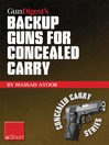 Gun Digest's Backup Guns for Concealed Carry eShort (eBook): Get the Best Backup Gun Tips and Inside Advice On Concealed Carry Handguns, CCW Laws & More.