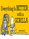 Everything is Better with a Gorilla (eBook)