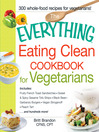The Everything Eating Clean Cookbook for Vegetarians (eBook): Includes Fruity French Toast Sandwiches, Sweet & Spicy Sesame Tofu Strips, Black Bean-Garbanzo Burgers, Vegan Stroganoff, Peach Tart and hundreds more!