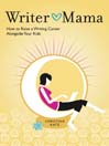 Writer Mama (eBook): How to Raise a Writing Career Alongside Your Kids