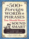 500 Foreign Words and Phrases You Should Know to Sound Smart (eBook): Terms to Demonstrate Your Savoir Faire, Chutzpah, and Bravado