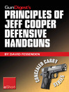 Gun Digest's Principles of Jeff Cooper Defensive Handguns eShort (eBook): Jeff Cooper's Color-code System Give You the Edge in Defensive Handgun Shooting Accuracy & Technique. Learn Essential Handgun Training Drills, Tips & Safety.