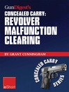 Gun Digest's Revolver Malfunction Clearing Concealed Carry eShort (eBook): Learn How to Clear Trigger Jams, Gun Misfires and Case-under-extractor Malfunctions.