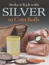 Strike it Rich with Silver in Coin Rolls (eBook)
