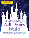 The Hidden Magic of Walt Disney World (eBook): Over 600 Secrets of the Magic Kingdom, Epcot, Disney's Hollywood Studios, and Animal Kingdom