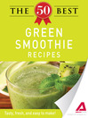 The 50 Best Green Smoothie Recipes (eBook): Tasty, Fresh, and Easy to Make!