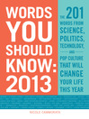 Words You Should Know 2013 (eBook): The 201 Words From Science, Politics, Technology, and Pop Culture That Will Change Your Life This Year