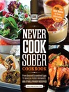Never Cook Sober Cookbook (eBook): From Soused Scrambled Edggs to Kahlua Fudge Brownies, 100 (Fool)Proof Recipes
