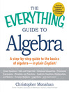 The Everything Guide to Algebra (eBook): A Step-by-Step Guide to the Basics of Algebra - in Plain English!