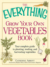 The Everything Grow Your Own Vegetables Book (eBook): Your Complete Guide to planting, tending, and harvesting vegetables