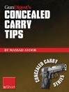 Gun Digest's Concealed Carry Tips eShort (eBook): Get the Best Concealed Carry Tips, Handgun Training Advice & CCW Insight From Massad Ayoob.