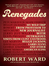 Renegades (eBook): My Wild Trip from Professor to New Journalist with Outrageous Visits from Clint Eastwood, Reggie Jackson, Larry Flynt, and other American Icons