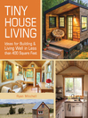 Tiny House Living (eBook): Ideas For Building and Living Well In Less than 400 Square Feet