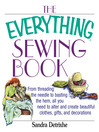 The Everything Sewing Book (eBook): From Threading the Needle to Basting the Hem, All You Need to Alter and Create Beautiful Clothes, Gifts, and Decorations