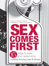 Sex Comes First (eBook): 15 Ways to Help Your Relationship - Without Leaving Your Bedroom