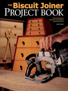 Biscuit Joiner Project Book (eBook): Tips & Techniques to Simplify Your Woodworking Using This Great Tool