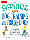 The Everything Dog Training and Tricks Book (eBook): All You Need to Turn Even the Most Mischievous Pooch Into a Well-Behaved Pet