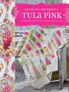 Quilts from the House of Tula Pink (eBook): 20 Fabric Projects to Make, Use and Love