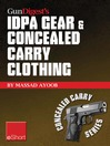 Gun Digest's IDPA Gear & Concealed Carry Clothing eShort Collection (eBook): Massad Ayoob Covers Concealed Carry Clothing While Discussing Handgun Training Advice, CCW Tips & Idpa Gear.