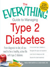 The Everything Guide to Managing Type 2 Diabetes (eBook): From Diagnosis to Diet, All You Need to Live a Healthy, Active Life With Type 2 Diabetes - Find Out What Type 2 Diabetes Is, Recognize the Signs and Symptoms, Learn How to Change Your Diet and Discover the Latest Treatments