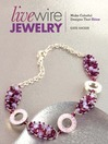 Live Wire Jewelry (eBook): Make Colorful Designs That Shine