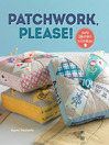 Patchwork, Please! (eBook): Colorful Zakka Projects to Stitch and Give
