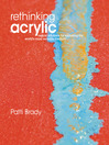 Rethinking Acrylic (eBook): Radical Solutions For Exploiting The World's Most Versatile Medium