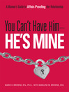 You Can't Have Him, He's Mine (eBook): A Woman's Guide to Affair-Proofing Her Relationship