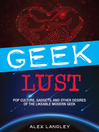 Geek Lust (eBook): Pop Culture, Gadgets, and Other Desires of the Likeable Modern Geek