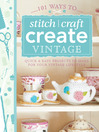 101 Ways to Stitch, Craft, Create Vintage (eBook): Quick & Easy Projects to Make for Your Vintage Lifestyle
