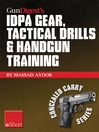 Gun Digest's IDPA Gear, Tactical Drills & Handgun Training eShort (eBook): Train for Stressfire With Essential Idpa Drills, Handgun Training Advice, Concealed Carry Tips & Simulated CCW Exercises.