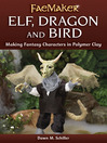 Elf, Dragon and Bird (eBook): Making Fantasy Characters in Polymer Clay