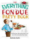 The Everything Fondue Party Book (eBook): Cooking Tips, Decorating Ideas, and Over 250 Crowd-pleasing Recipes