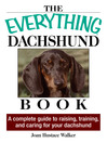 Everything Daschund Book (eBook): A Complete Guide to Raising, Training, and Caring for Your Daschund