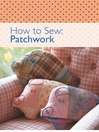 How to Sew--Patchwork (eBook)