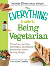 The Everything Guide to Being Vegetarian (eBook): The Advice, Nutrition Information, and Recipes You Need to Enjoy a Healthy Lifestyle
