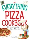 The Everything Pizza Cookbook (eBook): 300 Crowd-pleasing Slices Of Heaven