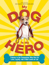 My Dog Is My Hero (eBook): Tributes to the Companions Who Give Us Love, Loyalty, and a New Leash on Life