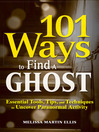 101 Ways to Find a Ghost Essential Tools, Tips, and Techniques to Uncover Paranormal Activity by Melissa Martin Ellis eBook