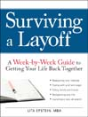 Surviving a Layoff (eBook): A Week-by-week Guide To Getting Your Life Back Together