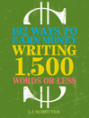 102 Ways to Earn Money Writing 1,500 Words or Less (eBook): The Ultimate Freelancer's Guide