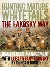 Hunting Mature Whitetails the Lakosky Way (eBook): Quality Deer Management With Lee and Tiffany Lakosky
