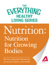 Nutrition: Nutrition for Growing Bodies (eBook): The most important information you need to improve your health