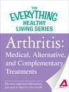 Arthritis (eBook): Medical, Alternative, and Complementary Treatmentsthe Most Important Information You Need to Improve Your Health