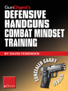 Gun Digest's Defensive Handguns Combat Mindset Training eShort (eBook): Col. Jeff Cooper Demos Essential Defensive Handgun Shooting Tips & Techniques. Learn Proper Defense Handgun Use, Combat Skills & Safety Courses.