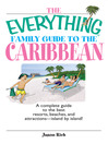 The Everything Family Guide To The Caribbean (eBook): A Complete Guide to the Best Resorts, Beaches and Attractions - Island By Island!