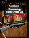 Gun Digest Browning Semi-Auto 22 Assembly/Disassembly Instructions (eBook)