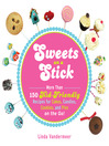 Sweets on a Stick (eBook): More Than 150 Kid-Friendly Recipes for Cakes, Candies, Cookies, and Pies On the Go!